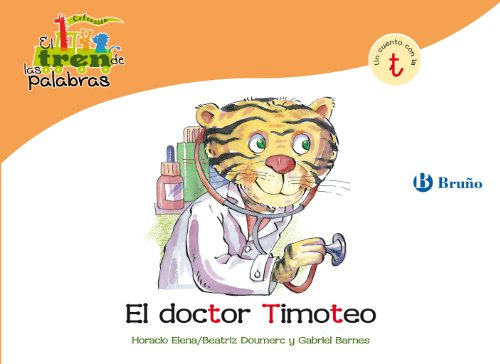 El doctor Timoteo: Un cuento con la T (Castellano - A Partir De 3 Años - Libros Didácticos - El Tren De Las Palabras nº 26)