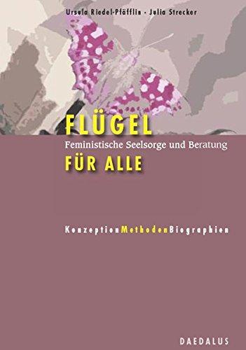Flügel für alle: Feministische Seelsorge und Beratung. Konzeption - Methoden - Biographien