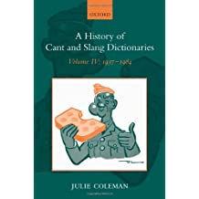 A History of Cant and Slang Dictionaries: Volume IV: 1937-1984