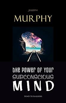 The Power of Your Subconscious Mind (English Edition) de [Murphy, Joseph]