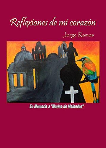REFLEXIONES DE MI CORAZON (POEMAS nº 1) por JORGE RAMOS