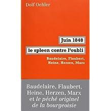 Juin 1848, le spleen contre l'oubli : Baudelaire, Flaubert, Heine, Herzen, Marx