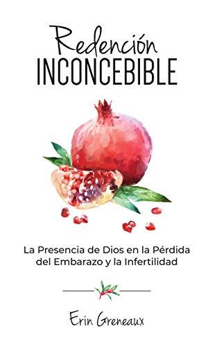Redención Inconcebible: La Presencia de Dios en la Pérdida del ...