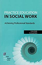 Practice Education in Social Work: Achieving Professional Standards (Critical Skills for Social Work)