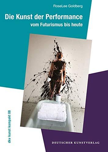 Die Kunst der Performance: Vom Futurismus bis heute (dkv kunst kompakt)