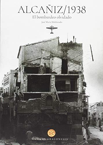 ALCAÑIZ 1938. EL BOMBARDEO OLVIDADO por JOSÉ MARÍA MALDONADO