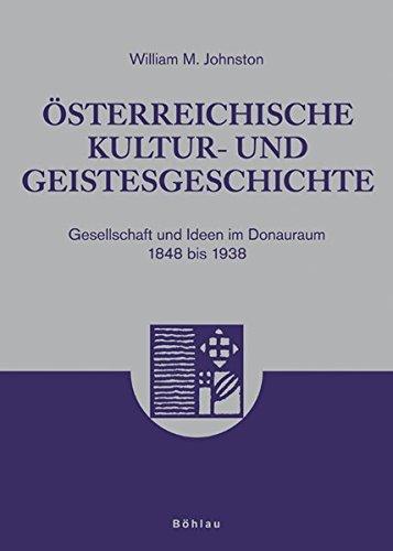 Österreichische Kultur- und Geistesgeschichte: Gesellschaft und Ideen im Donauraum 1848 bis 1938