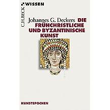 Die frühchristliche und byzantinische Kunst (Beck'sche Reihe)
