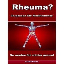 Rheuma? Vergessen Sie Medikamente – So werden Sie wieder gesund