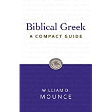 Biblical Greek: A Compact Guide: A Compact Guide
