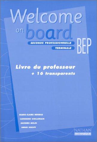 Welcome On Board, seconde professionnelle - Terminale - BEP : Livre du professeur + 16 transparents