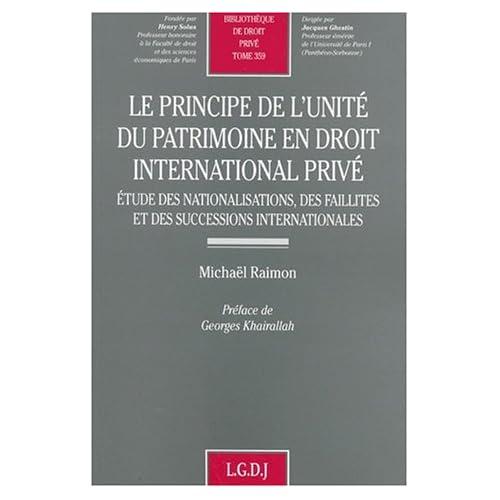 Le principe de l'unité du patrimoine en droit international privé. Etude des nationalisations, des faillites et des successions internationales