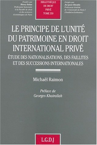 Le principe de l'unité du patrimoine en droit international privé. Etude des nationalisations, des faillites et des successions internationales par Michaël Raimon