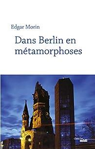 Dans Berlin en métamorphoses par Edgar Morin