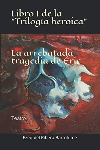 La arrebatada tragedia de Éric (Libro I de la