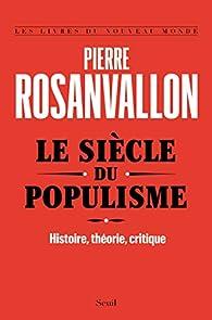 Le siècle du populisme par Pierre Rosanvallon