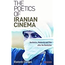 The Poetics of Iranian Cinema: Aesthetics, Modernity and Film After the Revolution