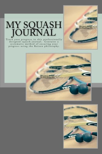 My Squash Journal: Track your progress in this professionally designed squash journal unlike any you've seen before. Doesn't simply contain blank strategies included.: Volume 2 (Journals) por Alicia Shaw