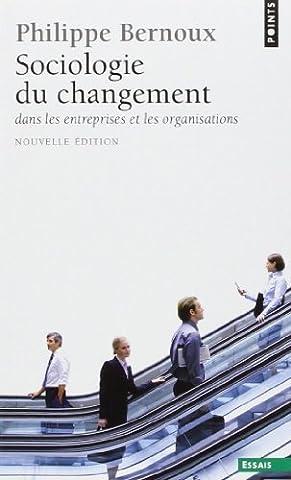 Sociologie du changement dans les entreprises et les organisations de Philippe Bernoux (11 février 2010) Poche