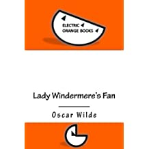 Lady Windermere's Fan: Includes Fresh-Squeezed MLA Style Citations for Scholarly Secondary Sources, Peer-Reviewed Journal Articles and Critical Essays (Squid Ink Classics)