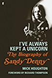 I've Always Kept a Unicorn: The Biography of Sandy Denny (English Edition)