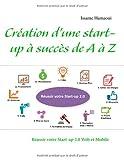 Création d'une start-up à succès de A à Z : Réussir votre Start-up 2.0 Web et Mobile