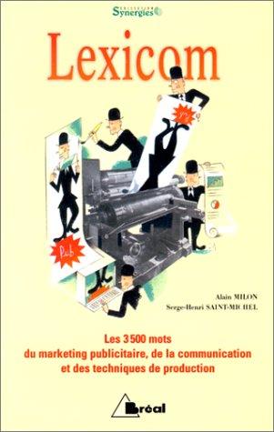 Lexicom. Les 3500 mots du merketing publicitaire, de la communication et des techniques de production