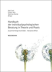 Handbuch der individualpsychologischen Beratung in Theorie und Praxis: Zusammenhänge erschließen - Horizonte öffnen