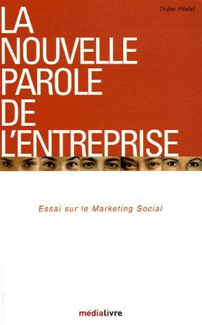 La nouvelle parole de l'entreprise : Essai sur le marketing social