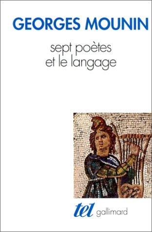 Sept poètes et le langage: Stéphane Mallarmé, Paul Valéry, André Breton, Paul Éluard, Francis Ponge, René Char, Victor Hugo