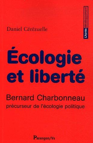 Ecologie et liberté : Bernard Charbonneau précuseur de l'écologie politique par Daniel Cérézuelle