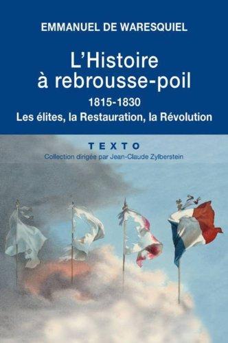 L'Histoire à rebrousse-poil : Les élites, la Restauration, la Révolution par Emmanuel de Waresquiel