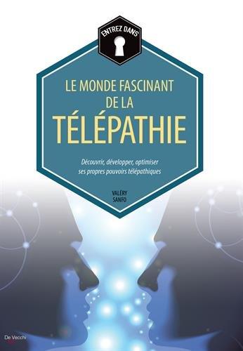 Le monde fascinant de la télépathie : Découvrir, développer, optimiser ses propres pouvoirs télépathiques par