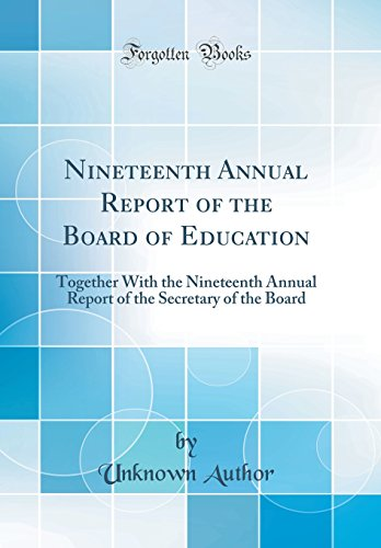 Nineteenth Annual Report of the Board of Education: Together With the Nineteenth Annual Report of the Secretary of the Board (Classic Reprint)
