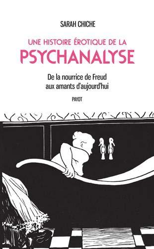 Une histoire érotique de la psychanalyse : De la nourrice de Freud aux amants d'aujourd'hui par