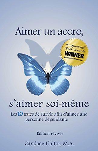 Aimer Un Accro, s'Aimer Soi-Mème: Les Dix Trucs de Survie Afin d'Aimer Une Personne Dépendante