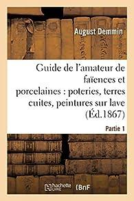 Guide de l'amateur de faïences et porcelaines, tome 1 par Auguste Demmin