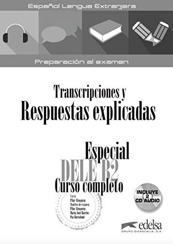 Transcripciones y respuestas explicadas. Especial DELE B2 Curso completo