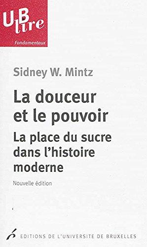La douceur et le pouvoir : La place du sucre dans l'histoire moderne par Sidney W. Mintz