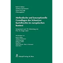 Methodische und konzeptionelle Grundlagen des Schweizer Kartellrechts im europäischen Kontext: Symposium zum 70. Geburtstag von Prof. Dr. Roger Zäch