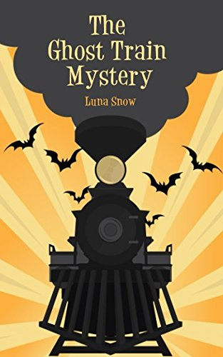 The Ghost Train Mystery (Monsters book for kid age 9-12)