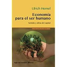 Economía para el ser humano: Sentido y alma del capital