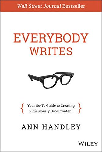 The Everybody Writes: Your Go-to Guide to Creating Ridiculously Good Content