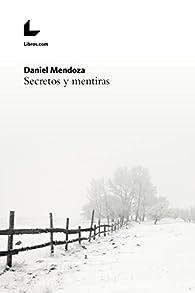 Secretos y mentiras par Daniel Mendoza