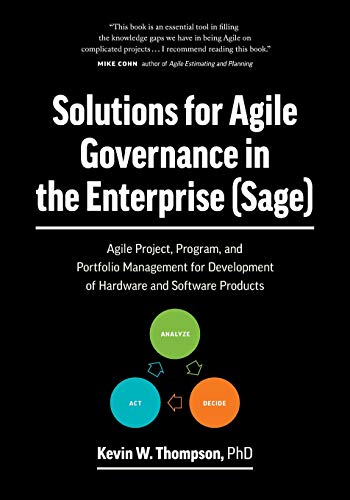 Solutions for Agile Governance in the Enterprise (SAGE): Agile Project, Program, and Portfolio Management for Development of Hardware and Software Products - Hardware