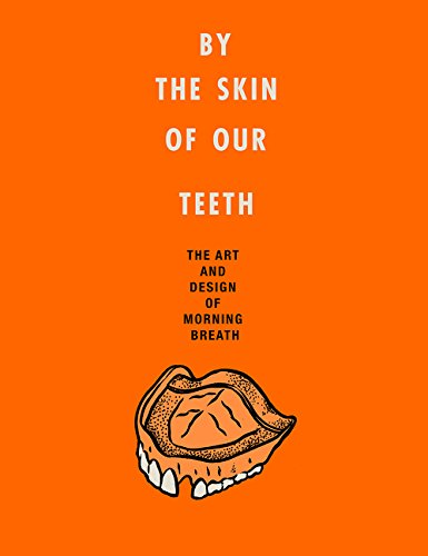 By the Skin of Our Teeth: The Art and Design of Morning Breath por Jason Noto