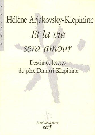 Et la vie sera amour : Destin et lettres du père Dimitri Klepinine par Hélène Arjakovsky-Klepinine