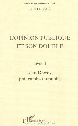 L'opinion publique et son double, tome 2 : John Dewey, philosophe du public