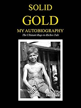 Solid Gold: My Autobiography: The Ultimate Rags to Riches Tale by [Gold, David]