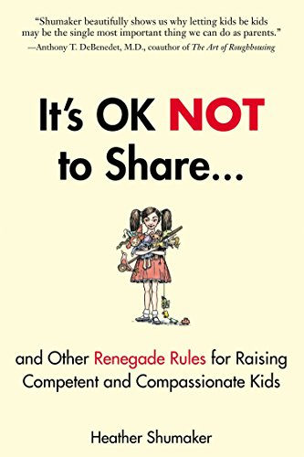 It's Ok Not to Share: And Other Renegade Rules for Raising Competent and Compassionate Kids por Heather Shumaker